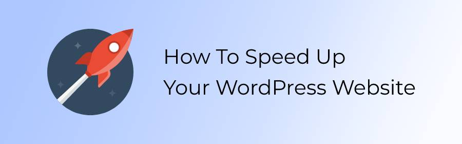 SPEED UP WordPress: 21 Ways To Make Your Site Faster